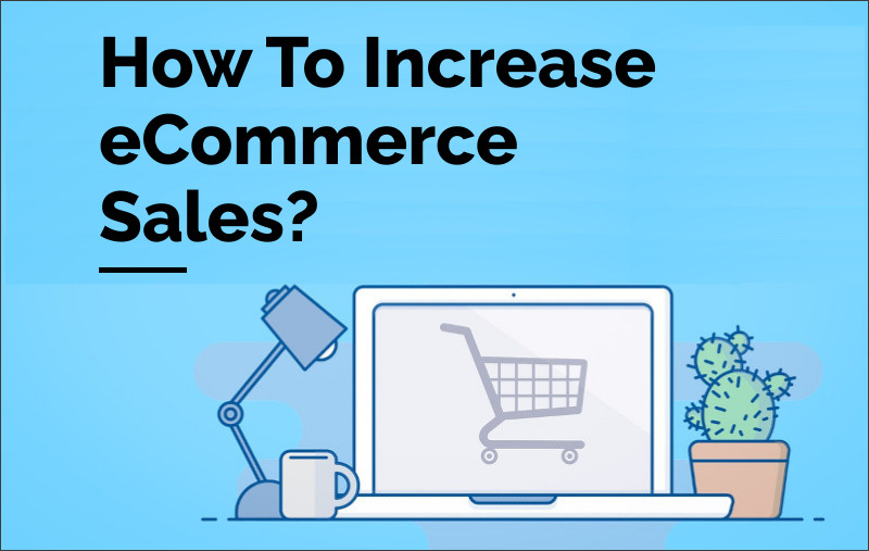 How To Increase eCommerce Sales?