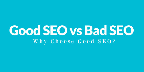 Learn about Good SEO practice vs Bad SEO