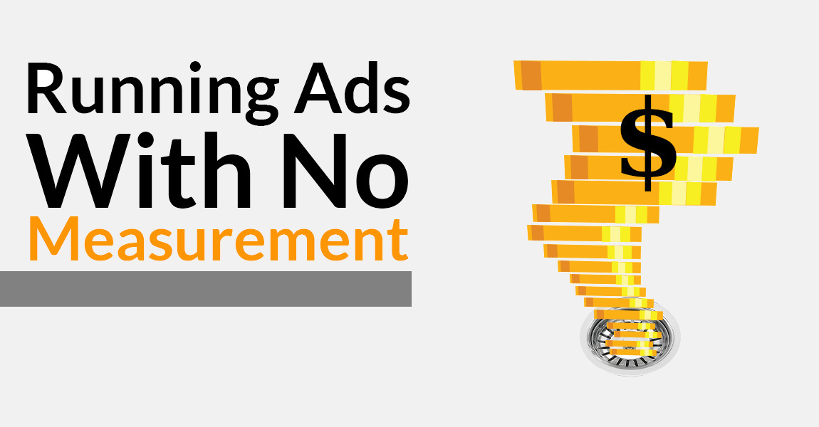 Running Ads with no measurement